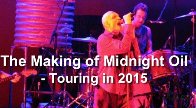 The Making of Midnight Oil - Touring in 2015feature