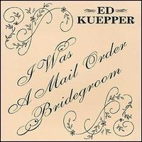 Ed Kuepper I Was a Mail Order Bridegroom
