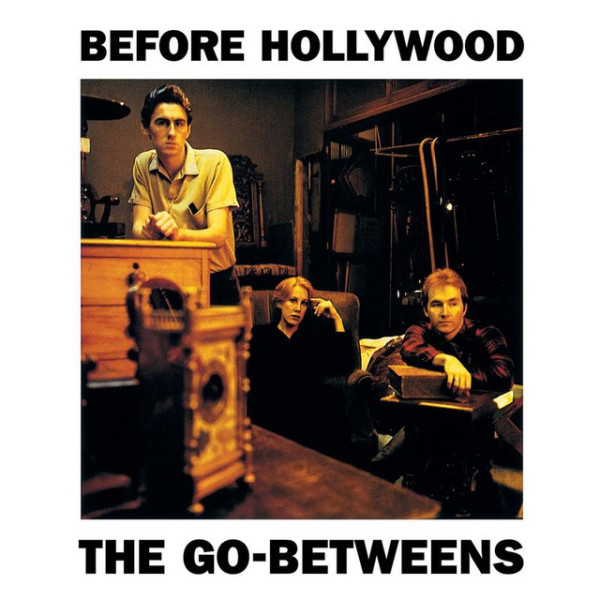The Go_Betweens - Before Hollywood
