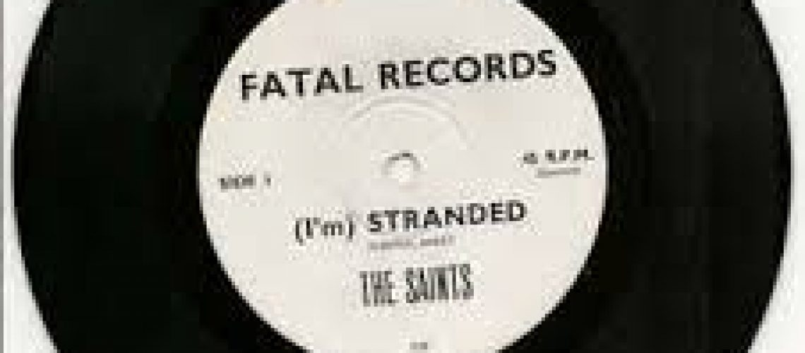 SONGS (I'm) Stranded by The Saints on Fatal Records.